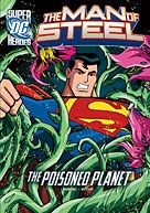 The Man of Steel series. For ages 8-12. DC SUPER HEROES chapter books feature the WORLD'S GREATEST SUPER HEROES including SUPERMAN. The MAN OF STEEL defeats aliens and super-villains in METROPOLIS, and rescues LOIS LANE and JIMMY OLSEN. With original art by DC COMICS illustrators, these full-color chapter books give young readers glowing examples of bravery, loyalty, and true heroism.