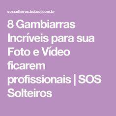8 Gambiarras Incríveis para sua Foto e Vídeo ficarem profissionais   SOS Solteiros