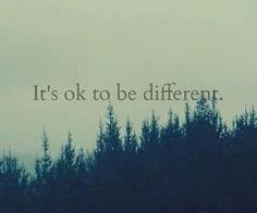 It's ok to be diffrent. #quotes