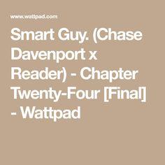Smart Guy. (Chase Davenport x Reader) - Chapter Twenty-Four [Final] - Wattpad