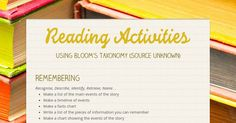 Reading Activities - Using Bloom's Taxonomy (Source unknown) by Gayle Pinn
