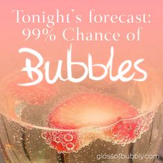 Tonight's forecast: 99% Chance of Bubbles