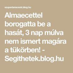 Almaecettel borogatta be a hasát, 3 nap múlva nem ismert magára a tükörben! Health Fitness, Nap, Blog, Math Equations, Recipes, Training, Style, Beauty, Health And Wellness