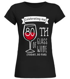 """# 80th Birthday Funny Shirts : Celebrating 80th Glass of Wine .  Special Offer, not available in shops      Comes in a variety of styles and colours      Buy yours now before it is too late!      Secured payment via Visa / Mastercard / Amex / PayPal      How to place an order            Choose the model from the drop-down menu      Click on """"Buy it now""""      Choose the size and the quantity      Add your delivery address and bank details      And that's it!      Tags: Celebrating 80th Glass…"""