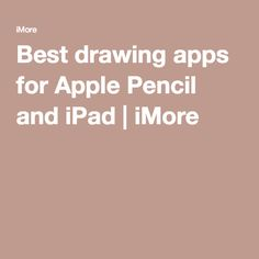 Best drawing apps for Apple Pencil and iPad | iMore