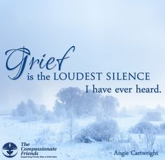 Grief Quotes, Grief is the loudest silence ... The Compassionate Friends   Providing Grief Support After the Death of a Child, Grandchild or Sibling