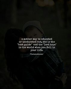 """a mother may be educated or uneducated but she is the """"best guide"""" and the """"last hope"""" in the world when you fail in your life. #thelatestquote #quotes #motherslove"""