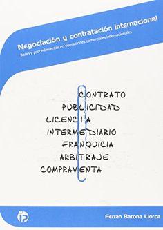 Negociación y contratación internacional : bases y procedimientos en operaciones comerciales internacionales / [Ferran Barona Llorca]. IdeasPropias, 2015