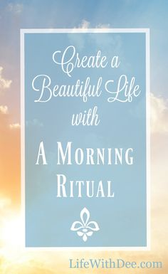 A beautiful day starts with a good morning routine or ritual. Click to read more about creating one.