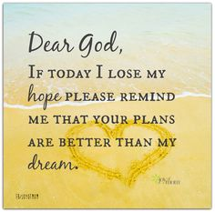 Dear God, If today I lose my hope, please remind me that your plans are better than my dream. <3 More beautiful inspiration on Joy of Mom!