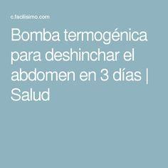 Bomba termogénica para deshinchar el abdomen en 3 días | Salud