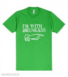 St Patricks Day | I'm with drunkass - Funny green beer drinking humor t-shirts and apparel for celebrating Saint Patrick's Day.