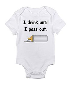 Take a look at this Cloud White 'I Drink Until I Pass Out' Bodysuit - Infant by CafePress on #zulily today!