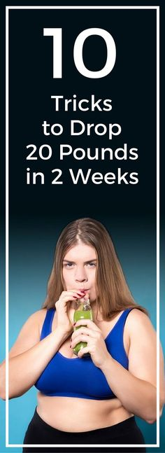 10 tricks to drop 20 pounds in 2 weeks.