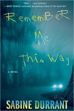 Remember Me This Way by Sabine Durrant makes this list of 24 must-read thrillers.