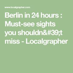 Berlin in 24 hours : Must-see sights you shouldn't miss - Localgrapher