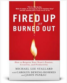 Fired Up or Burned Out: How to Reignite Your Teams Passion, Creativity, and Productivity Michael L. Stallard 1595552812 9781595552815 Fired Up or Burned Out: How to Reignite Your Teams Passion, Creativity, and Productivity Leadership Lessons, Book Annotation, Cool Books, Employee Engagement, Team S, Career Advice, Free Ebooks, Productivity, Burns