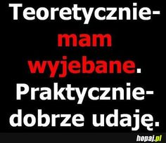 wyjebane, a będzie ci dane Bad Girl Quotes, True Quotes, Funny Quotes, Behavior Quotes, Sad Life, Some Words, Good Advice, Sentences, Quotations