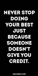 #inspiration #quote / NEVER STOP DOING YOUR BEST JUST BECAUSE SOMEONE DOESN'T GIVE YOU CREDIT.