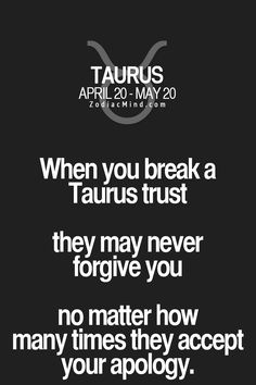 When you break a Taurus trust they may never forgive you no matter how many times they accept your apology /What you should know about Taurus / Taurus facts/ Taurus quotes / Taurus personality traits/ zodiac/ astrology / horoscope Astrology Taurus, Zodiac Signs Taurus, Zodiac Mind, Taurus Quotes, Zodiac Quotes, Zodiac Facts, Quotes Quotes, Crush Quotes, Qoutes