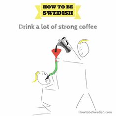 Drink strong coffee in Sweden - how to be Swedish