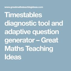 Timestables diagnostic tool and adaptive question generator – Great Maths Teaching Ideas