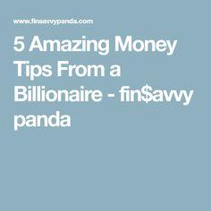 5 Amazing Money Tips From a Billionaire - fin$avvy panda