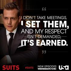 """I don't take meetings, I set them. And my respect isn't demanded, it's earned."" - Harvey Specter #Suits"