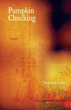 Pumpkin Chucking - Poems by Stephen Scaer; Finalist for the 2012 Book Award. Details at http://www.ablemusepress.com/stephen-scaer-pumpkin-chucking-poems