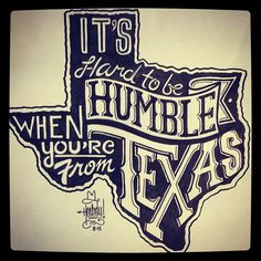 It's hard to be humble when you're from Texas
