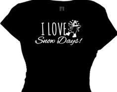 I Love Snow Days Winter Time Teacher Saying T Shirt Women's Skiing Holiday T Shirt Woman Funny Message Ski Shirt, Skiing Sayings Slogan