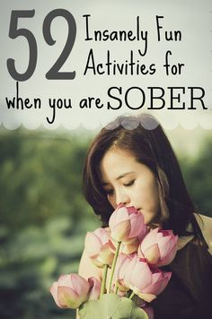 Get yourself outside, try to stay busy doing things that are fun! This is a list of ways you can have tons of fun while being sober! Sober fun is not boring! It is REFRESHING!