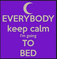 #Everybody keep calm I'm going to bed.