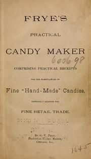 """Frye's practical candy maker : comprising practical receipts for the manufacture of fine """"hand-made"""" candies, especially adapted for fine retail trade : Frye, George V : Free Download & Streaming : Internet Archive"""