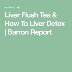 Liver Flush Tea & How To Liver Detox | Barron Report