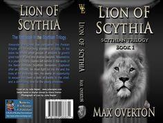 Scythian Trilogy Book 1: Lion of Scythia by Max Overton (Historical)