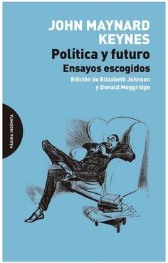 """""""PÓLITICA Y FUTURO. ENSAYOS ESCOGIDOS"""" de John Maynard Keynes."""