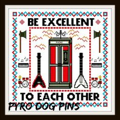 Be Excellent To Each Other / PDF Cross Stitch by PyroDogPins