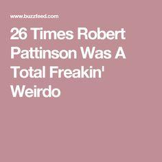 26 Times Robert Pattinson Was A Total Freakin' Weirdo