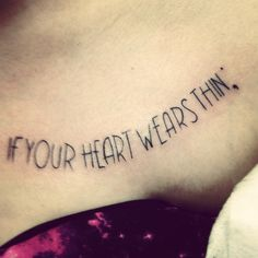 """""""If your heart wears thin;""""  lyrics from Beside You by Marianas Trench.   A tattoo dedication to my on going battle with depression. The semicolon is used when a writer adds details to a sentence instead of ending it. I am continuing to add details to my life, even though I could have ended it. :)"""