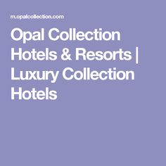 Opal Collection Hotels & Resorts   Luxury Collection Hotels