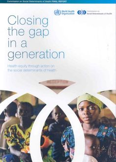 Closing the Gap in a Generation : Health Equity Through Action on the Social Determinants of Health