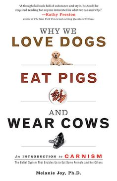 In her groundbreaking new book, Why We Love Dogs, Eat Pigs, and Wear Cows, Melanie Joy explores the invisible system that shapes our perception of the meat we eat, so that we love some animals and eat others without knowing why. She calls this system carnism.