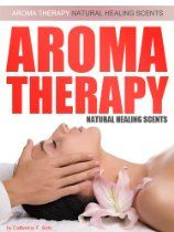 Aromatherapy Natural Healing Scents  By Catherine F. Soto