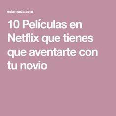 10 Películas en Netflix que tienes que aventarte con tu novio