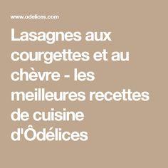 Lasagnes aux courgettes et au chèvre - les meilleures recettes de cuisine d'Ôdélices