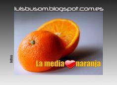 LA MEDIA NARANJA  http://luisbusom.blogspot.com.es/2010/08/historias-la-media-naranja.html