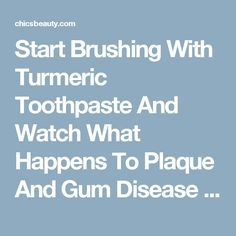 Start Brushing With Turmeric Toothpaste And Watch What Happens To Plaque And Gum Disease | Chics Beauty
