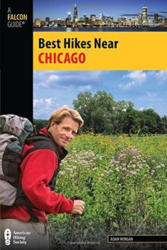 """Best Hikes Near Chicago (Best Hikes Near Series) by Adam Morgan- """"Featuring 40 of the best hikes in the greater Chicago area, this exciting new guidebook points locals and visitors alike to trailheads within an hour's drive of the city""""-- Provided by publisher."""