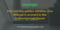 OverSight, a free tool that will notify you whenever your Webcam or Audio component is accessed by any process along with process name. It can work as an alternative to put tape on the Webcam.